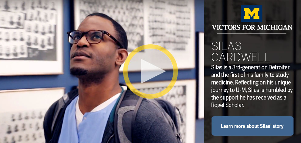 thumb:1322, href:https://youtu.be/zRK4W8EoslE, alt: Silas is a 3rd-generation Detroiter and the first of his family to study medicine. Reflecting on his unique journey to U-M, Silas is humbled by the support he has received as a Rogel Scholar.